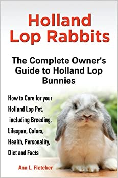 holland lop rabbits the complete owner s guide to holland