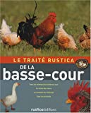Le trait Rustica de la basse-cour : Tous les animaux de la basse-cour, le choix des races, la conduite de l'levage, tous les produits