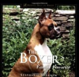 img - for The Boxer: Family Favorite (170 color photographs) Winner--DWAA Award--Best Single Breed Book of 2000 book / textbook / text book