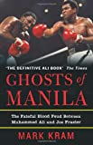 img - for Ghosts of Manila: The Fateful Blood Feud Between Muhammad Ali and Joe Frazier[ GHOSTS OF MANILA: THE FATEFUL BLOOD FEUD BETWEEN MUHAMMAD ALI AND JOE FRAZIER ] by Kram, Mark (Author) Feb-19-02[ Paperback ] book / textbook / text book