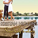 Somebody to Love (       UNABRIDGED) by Kristan Higgins Narrated by Justine Eyre