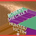 Hunter/Victim: Victim, Book 3 Audiobook by Robert Sheckley Narrated by Mark Boyett