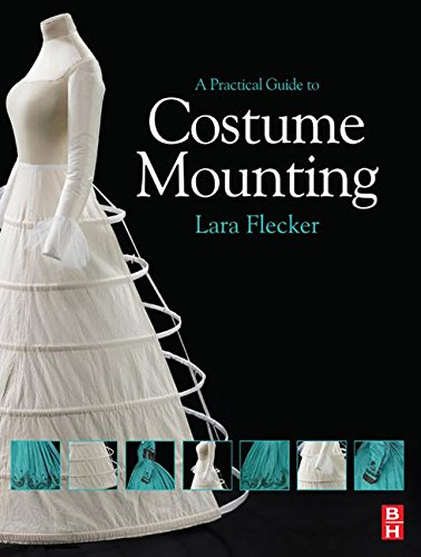 A Practical Guide to Costume Mounting (Routledge Series in Conservation and Museology), by Lara Flecker