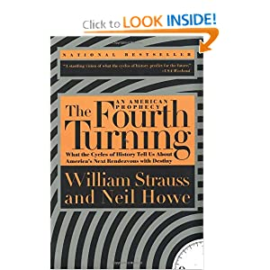 The Fourth Turning: An American Prophecy - What the Cycles of History Tell Us About America's Next Rendezvous... by William Strauss and Neil Howe