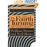 The Fourth Turning: An American Prophecy - What the Cycles of History Tell Us About America's Next Rendezvous...
