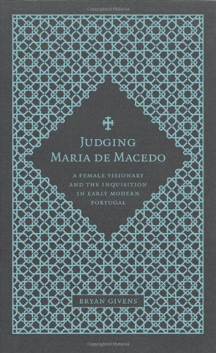 Judging Maria De Macedo: A Female Visionary and the Inquisition in Early Modern Portugal