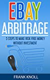 eBay Arbitrage: Earn Risk Free Money Without Investment: 5 Steps To Make Risk Free Money Without Investment