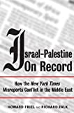 img - for Israel-Palestine on Record: How the New York Times Misreports Conflict in the Middle East by Howard Friel, Richard Falk (2007) Paperback book / textbook / text book