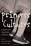 img - for Princess Cultures: Mediating Girls' Imaginations and Identities (Mediated Youth) book / textbook / text book