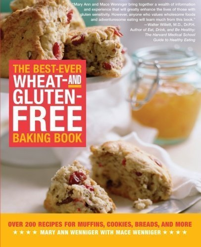 The Best-Ever Wheat and Gluten Free Baking Book: 200 Recipes for Muffins, Cookies, Breads, and More, All Guaranteed Gluten-Free! by Mary Ann Wenniger, Mace Wenniger (2005) Paperback