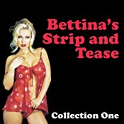 Bettina's Strip and Tease: Erotic Stories Collection One | [Bettina Varese]