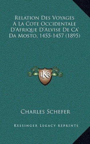 Relation Des Voyages a la Cote Occidentale D'Afrique D'Alvise de CA' Da Mosto, 1455-1457 (1895)