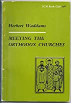 Meeting the Orthodox Churches by Herbert…