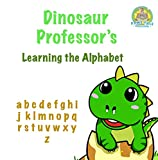 Dinosaur Professors: Baby Tyrannosaurus Rex Edition: Learning the Alphabet: Early Learning, Preschool Books, Home Schooling Books, Parent Participation, Kids Books, Alphabet Books, ABC's, Dinosaurs