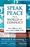 img - for Speak Peace in a World of Conflict: What You Say Next Will Change Your World [SPEAK PEACE IN A WORLD OF CONF] book / textbook / text book