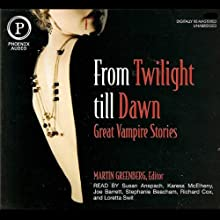From Twilight Till Dawn: Great Vampire Stories (       UNABRIDGED) by Tanith Lee, Nina Kiriki Hoffman, Esther Friesner, Barbara Hambly, Kristine Kathryn Rusch, Chelsea Quinn Yarbro Narrated by Susan Anspach, Karesa McElheny, Joe Barrett, Stephanie Beacham, Richard Cox, Loretta Swit