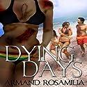 Dying Days (       UNABRIDGED) by Armand Rosamilia Narrated by Amanda M. Lehman