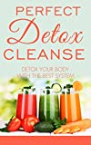 Detox: Detox Cleanse Your Body With the Perfect System (detox cleanse, sugar detox, sugar addiction, 10 day detox, liver detox, positive attitude, mark hyman, paleo for beginners)