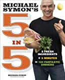img - for Michael Symon's 5 in 5: 5 Fresh Ingredients + 5 Minutes = 120 Fantastic Dinners book / textbook / text book