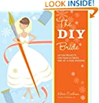 The DIY Bride: 40 Fun Projects for Yo...