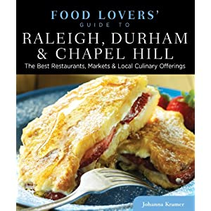 Food Lovers' Guide to Raleigh, Durham & Chapel Hill: The Best Restaurants, Markets & Local Culinary Offerings (Food Lovers' Series)