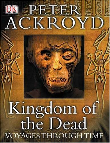 Kingdom of the Dead (Peter Ackroyd Voyages Through Time S.)
