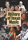 The History of Texas Music (John and Robin Dickson Series in Texas Music, sponsored by the Center for Texas)