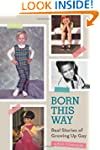 Born This Way: Real Stories of Growin...