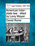 American Inter-State Law: Dited by Levy Mayer.