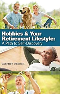Hobbies & Your Retirement Lifestyle: A Path to Self-Discovery by Booklocker.com, Inc.