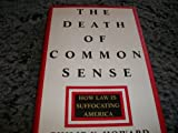 The Death of Common Sense: How Law Is Suffocating America (0679429948) by Philip K. Howard