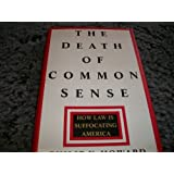 Death Of Common Sense, The * How Law Sis Suffocating America ~ Philip K. Howard