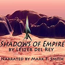 Shadows of Empire (       UNABRIDGED) by Lester del Rey Narrated by Mark F. Smith