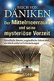 Der Mittelmeerraum und seine mysteriöse Vorzeit: Rätselhafte Bauten, unglaubliche Fakten und als falsch entlarvte Lehrmeinungen - Erich von Däniken