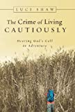 The Crime of Living Cautiously: Hearing God's Call to Adventure (0830832807) by Shaw, Luci