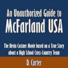 An Unauthorized Guide to McFarland, USA: The Kevin Costner Movie Based on a True Story About a High School Cross-Country Team (       UNABRIDGED) by D. Carter Narrated by David Winograd