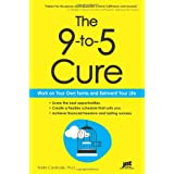 The 9-to-5 Cure: Work on Your Own Terms and Reinvent Your Life ~ Kristin Cardinale