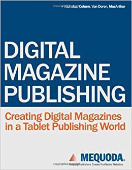 Digital Magazine Publishing: Creating Digital Magazines In A Tablet Publishing World