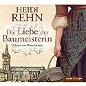 Die Liebe der Baumeisterin Hörbuch von Heidi Rehn Gesprochen von: Dana Geissler