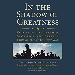In the Shadow of Greatness: Voices of Leadership, Sacrifice, and Service from America's Longest War | [Joshua Welle (editor), John Ennis (editor), Katherine Kranz (editor), David Gergen (foreword)]