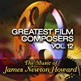 Greatest Film Composers Vol. 12 - The Music of James Newton Howard