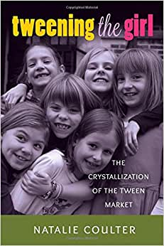 Tweening The Girl: The Crystallization Of The Tween Market (Mediated Youth)