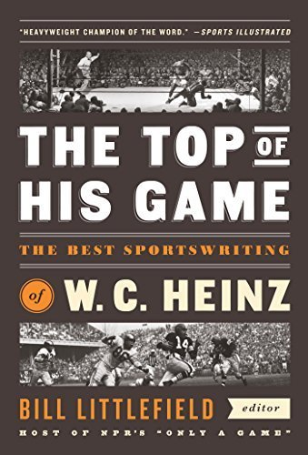 the-top-of-his-game-the-best-sportswriting-of-w-c-heinz-a-special-publication-of-the-library-of-amer