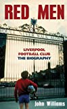 Red Men: Liverpool Football Club: The Biography