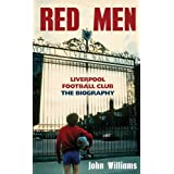 Red Men: Liverpool Football Club - The Biographyby John Williams