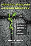 img - for Hopeful Realism in Urban Ministry: Critical Explorations and Constructive Affirmations of Hoping Justice Prayerfully book / textbook / text book