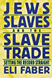 img - for Jews, Slaves, and the Slave Trade: Setting the Record Straight (New Perspectives on Jewish Studies) by Eli Faber (2000-07-01) book / textbook / text book