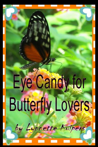 Eye Candy for Butterfly Lovers (Full Color Version!)