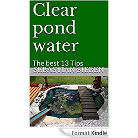 Clear pond water: The best 13 Tips (English Edition)