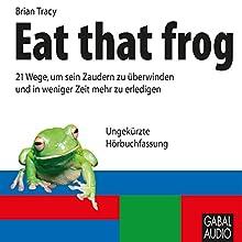 Eat that frog Hörbuch von Brian Tracy Gesprochen von:  N.N.